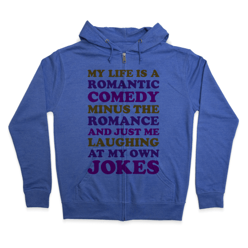 My Life Is A Romantic Comedy Zip Hoodie