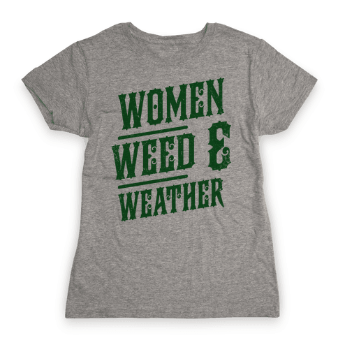 Women Weed and Weather Womens T-Shirt