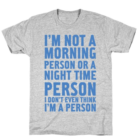 I'm Not A Morning Person or A Night Time Person Mens T-Shirt
