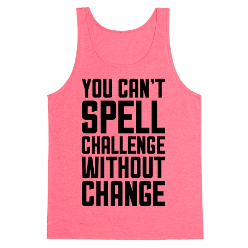 You Can't Spell Challenge Without Change Tank Top