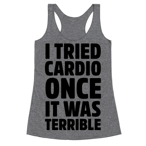 I Tried Cardio Once It Was Horrible Racerback Tank Top
