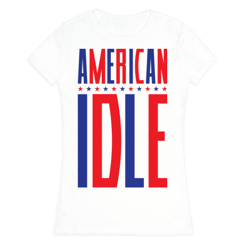 American Idle Womens T-Shirt
