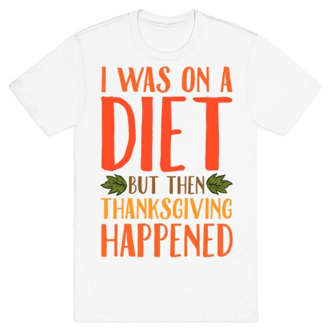 I Was on a Diet and Then Thanksgiving Happened T-Shirt