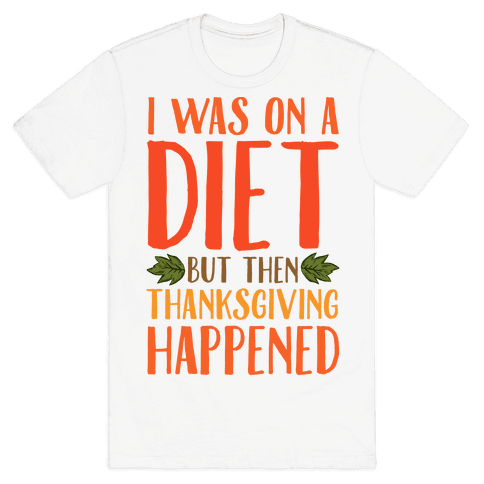 I Was on a Diet and Then Thanksgiving Happened Mens T-Shirt