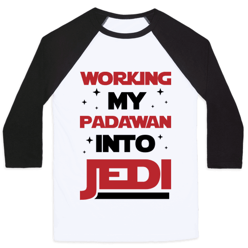 Working My Padawan Into Jedi Baseball Tee