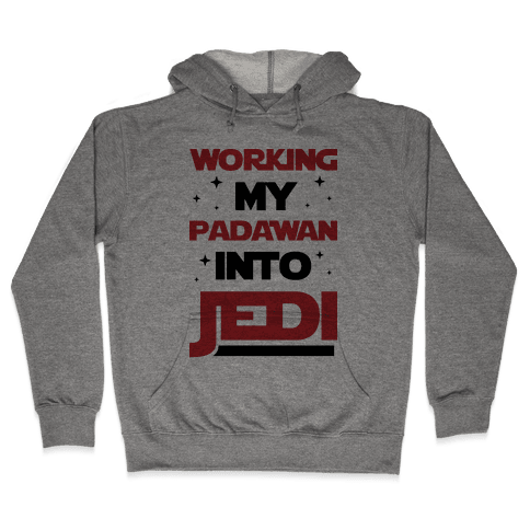 Working My Padawan Into Jedi Hooded Sweatshirt