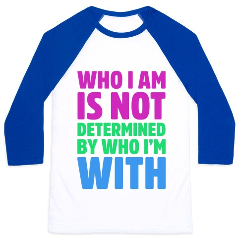 Who I Am Is Not Determined By Who I'm With (Polysexual) Baseball Tee
