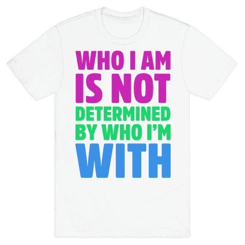 Who I Am Is Not Determined By Who I'm With (Polysexual) Mens T-Shirt