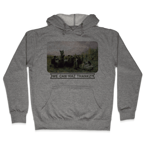 We Can Haz Thankz? Hooded Sweatshirt