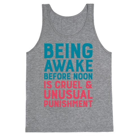 Being Awake Before Noon is Cruel & Unusual Punishment Tank Top