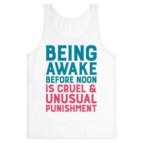Being Awake Before Noon is Cruel & Unusual Punishment Tank Top