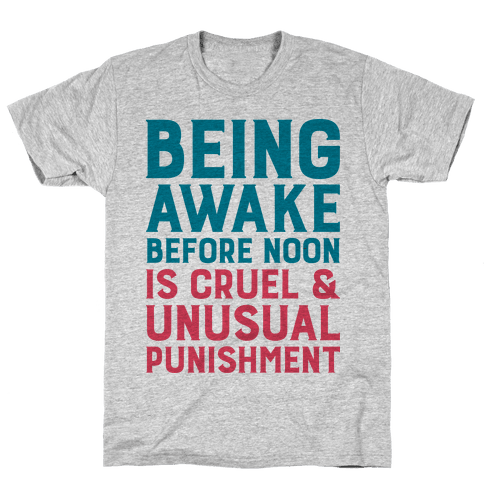 Being Awake Before Noon is Cruel & Unusual Punishment Mens T-Shirt