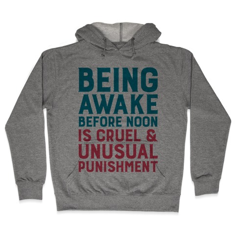e29eaa061d6 Being Awake Before Noon is Cruel & Unusual Punishment Hoodie ...