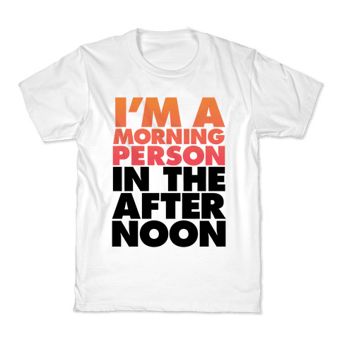 I'm A Morning Person In The Afternoon Kids T-Shirt