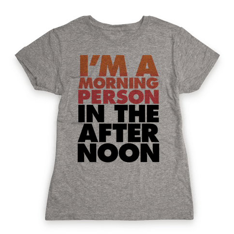 I'm A Morning Person In The Afternoon Womens T-Shirt