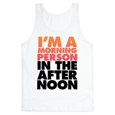 I'm A Morning Person In The Afternoon Tank Top