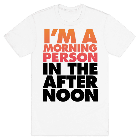 I'm A Morning Person In The Afternoon Mens T-Shirt