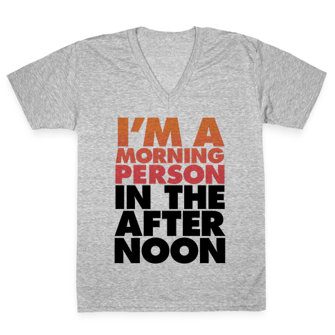 I'm A Morning Person In The Afternoon V-Neck Tee Shirt