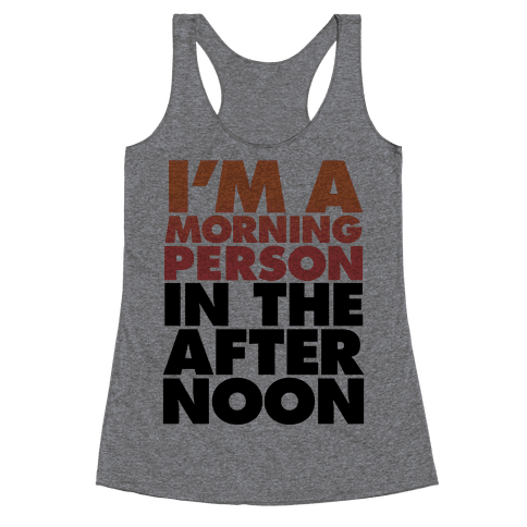 I'm A Morning Person In The Afternoon Racerback Tank Top