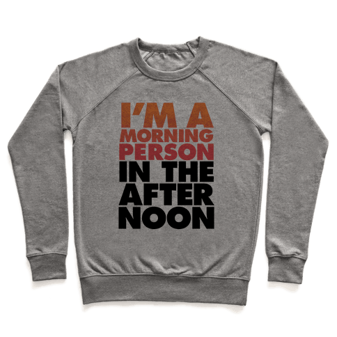 I'm A Morning Person In The Afternoon Pullover