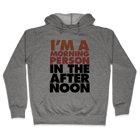 I'm A Morning Person In The Afternoon Hooded Sweatshirt