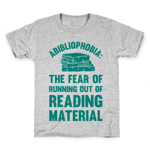 Abibliophobia: The Fear Of Running Out Of Reading Material Kids T-Shirt