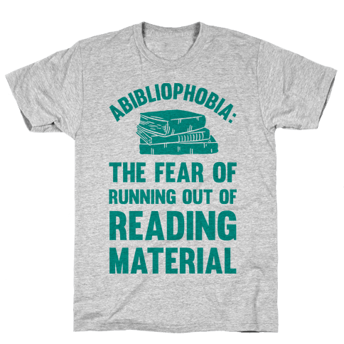 Abibliophobia: The Fear Of Running Out Of Reading Material Mens T-Shirt