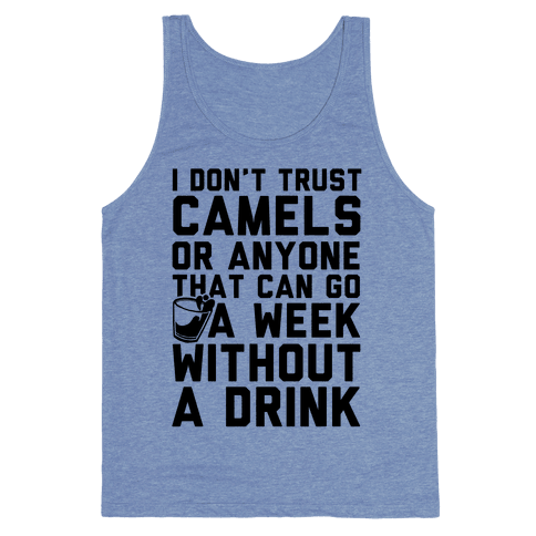 I Don't Trust Camels Or Anyone That Can Go A Week Without A Drink Tank Top