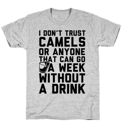 I Don't Trust Camels Or Anyone That Can Go A Week Without A Drink T-Shirt