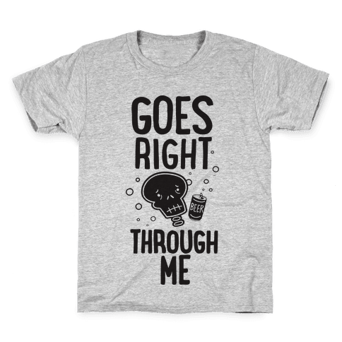 Beer Goes Right Through Me Kids T-Shirt