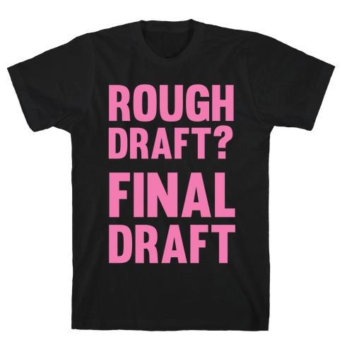 Rough Draft? Final Draft T-Shirt