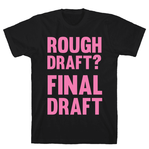 Rough Draft? Final Draft Mens T-Shirt