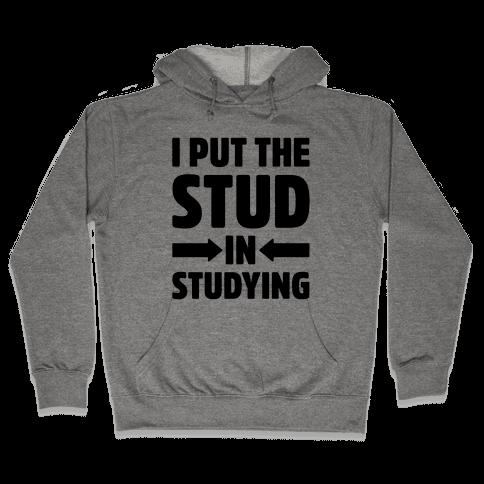 I Put The Stud In Studying Hooded Sweatshirt