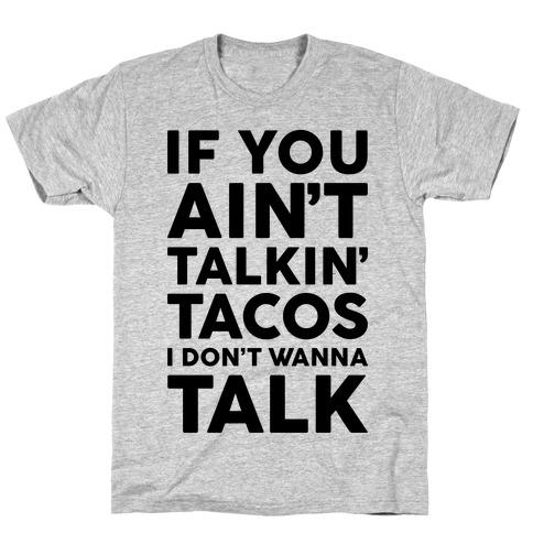 If You Ain't Talkin' Tacos I Don't Wanna Talk T-Shirt