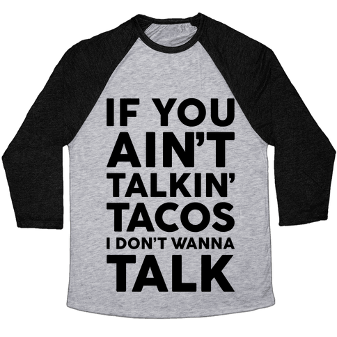 If You Ain't Talkin' Tacos I Don't Wanna Talk Baseball Tee