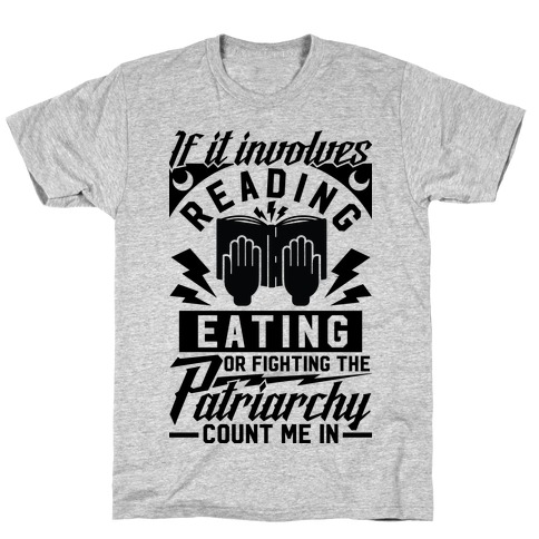 If It Involves Reading Eating or Fighting the Patriarchy Mens T-Shirt