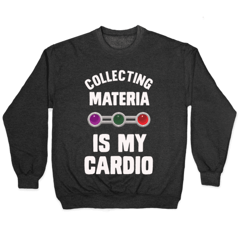 Collecting Materia Is My Cardio Pullover
