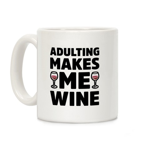 Adulting Makes Me Wine Coffee Mug