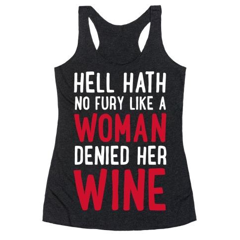Hell Hath No Fury Like a Woman Denied Her Wine  Racerback Tank Top