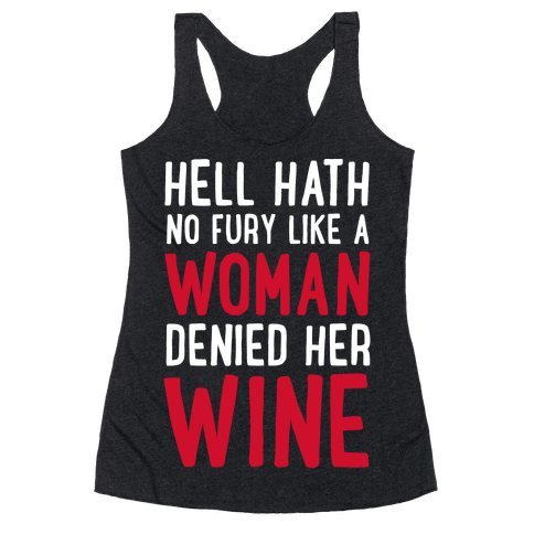 Hell Hath No Fury Like a Woman Denied Her Wine  Racerback Tank Top