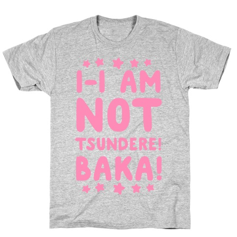 I-I Am Not Tsundere, BAKA! T-Shirt