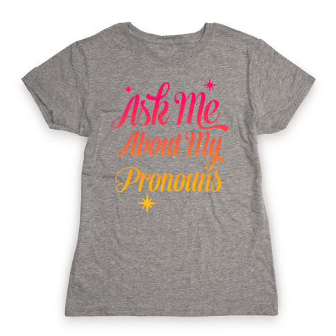 Ask Me About My Pronouns Womens T-Shirt