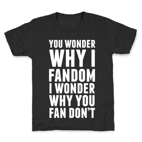 You Wonder Why I Fandom Kids T-Shirt