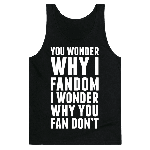 You Wonder Why I Fandom Tank Top