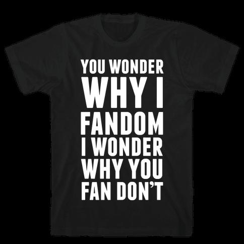 You Wonder Why I Fandom Mens T-Shirt