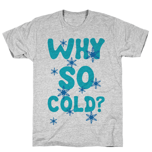 Why So Cold? Mens T-Shirt