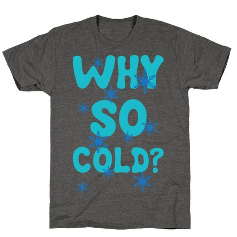 Why So Cold? T-Shirt