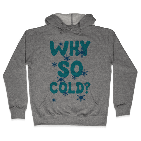 Why So Cold? Hooded Sweatshirt