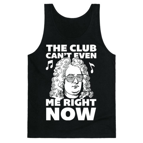 The Club Can't Even Handel Me Right Now Tank Top