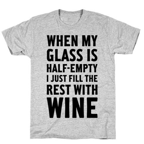 When My Glass Is Half Empty T-Shirt